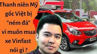 """🔥 Thanh niên Mỹ gốc Việt bị """"ném đá"""" vì muốn mua xe Vinfast nói gì ?"""