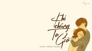 🎧 Khi chúng ta già - Phạm Hồng Phước ft. Hương Giang Idol | Lyrics | Lyz.