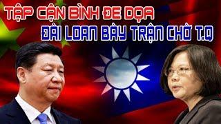 Tập Cận Bình dọa thống nhất Đài Loan bằng vũ lực! Đài Loan bày trận chờ Trung Quốc