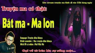 TRUYỆN MA CÓ THẬT VỀ MA LON VÀ THẦY BẮT MA, NHŨNG SỰ THẬT RÙNG RỢN - Live stream MC Quàng A Tũn