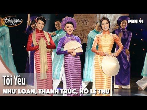 PBN 91 | Như Loan, Thanh Trúc, Hồ Lệ Thu - Tôi Yêu