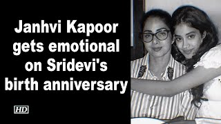 Janhvi Kapoor gets emotional on Sridevi's birth anniversar..