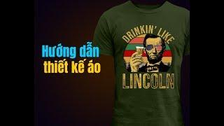 Hướng dẫn thiết kế áo Drinkin' like Lincoln