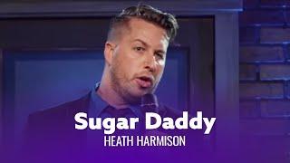Be A Sugar Daddy. Heath Harmison - Full Special