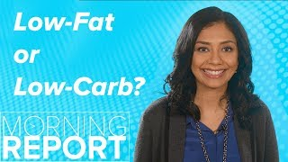 Low-Fat or Low-Carb Diet--Which Is Better for Weight Loss?   Morning Report