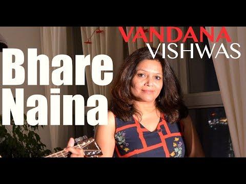 Vandana Vishwas - Bhare Naina