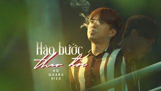 Hào Bước Theo Đời - Hồ Quang Hiếu  | Official MV