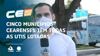 Cinco municípios cearenses têm todas as UTIs lotadas por pacientes com Covid-19