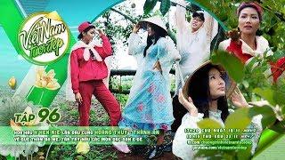 Việt Nam Tươi Đẹp - Tập 96 FULL | H'Hen Niê đưa Hoàng Thùy, Thành An về thăm quê hương Đắk Lắk