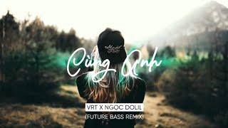 Cùng Anh - Ngọc Dolil ( VRT Remix ) 1 Hour Vesion | KUM LYRICS