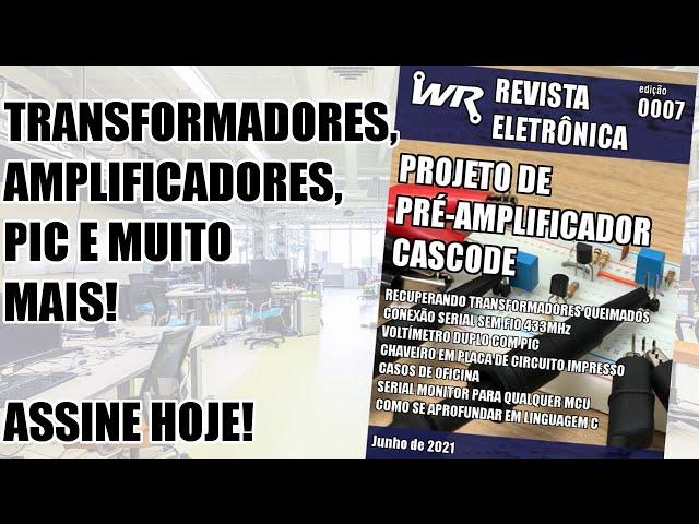 TRANSFORMADORES, AMPLIFICADORES, PIC E MUITO MAIS NA REVISTA WR!
