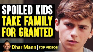 SPOILED KIDS Take Family For Granted, INSTANTLY REGRET IT! | Dhar Mann