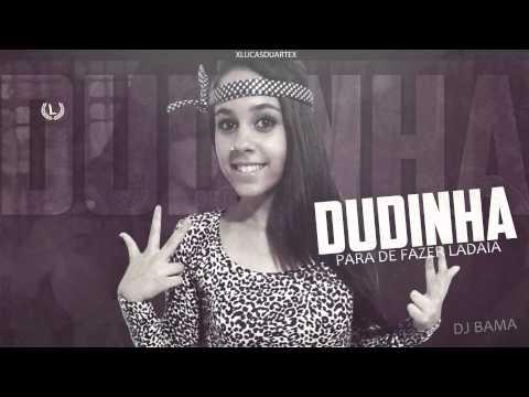 Baixar MC Dudinha - Para de Fazer Ladaia (Dj Bama) Música nova 2014