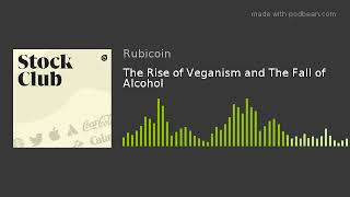 The Rise of Veganism and The Fall of Alcohol