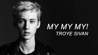 My My My! - Troye Sivan (Lyrics)