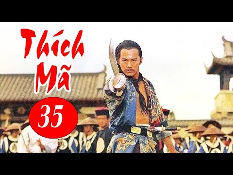 Thích Mã - Tập 35 | Phim Bộ Kiếm Hiệp Trung Quốc Hay Nhất - Thuyết Minh