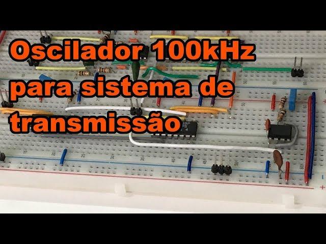 OSCILADOR 100kHz PARA SISTEMA DE TRANSMISSÃO | Conheça Eletrônica! #138