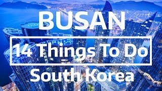 14 Things to Do & See in Busan, South Korea