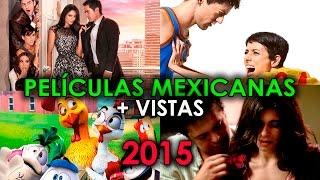 LAS 10 PELICULAS MEXICANAS MAS VISTAS 2015 | MAS TAQUILLERAS RECIENTES COMPLETAS