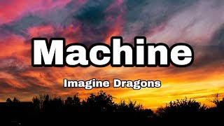 Imagine Dragons - Machine (Lyrics)