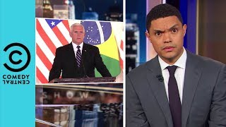 Mike Pence Mixes Up His Americas | The Daily Show With Trevor Noah