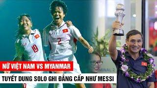 Nữ Việt Nam - Myanmar  Tuyết Dung solo như Messi, bùng nổ cảm xúc, ghi danh châu Á  Khán Đài Online