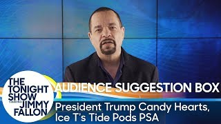 Audience Suggestion Box: President Trump Candy Hearts, Ice T's Tide Pods PSA