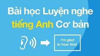 Bài học Luyện nghe tiếng Anh Cơ bản - Cải thiện Kỹ năng Nghe tiếng Anh của Bạn