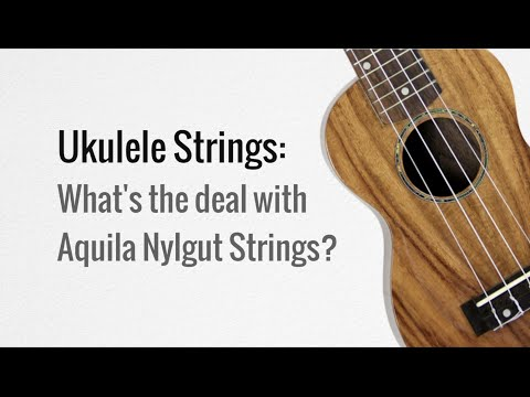 What's the deal with Aquila Nylgut ukulele strings?