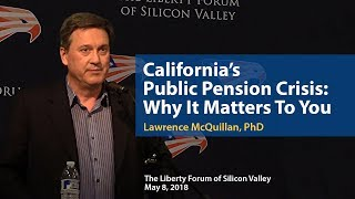 California's Public Pension Crisis: Why It Matters to You | Lawrence McQuillan, PhD