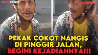 Viral, Pekak Cokot Nangis di Pinggir Jalan, Ternyata Begini Kejadiannya!!!