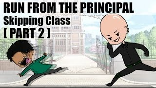 SKIPPING CLASS! Running from the PRINCIPAL: PART TWO