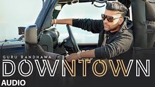 Downtown Full Audio   Guru Randhawa   Bhushan Kumar   Delbar Arya
