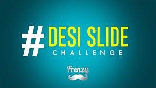 Desi Slide Challenge – Dj Frenzy