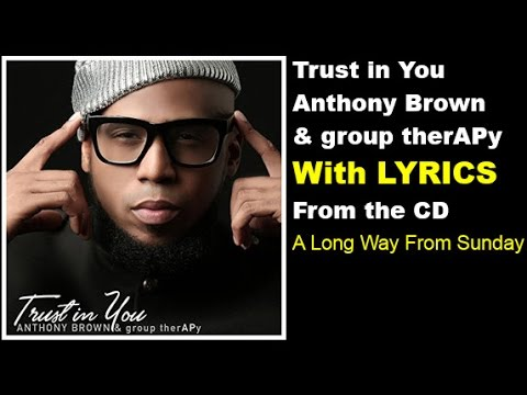 Anthony Brown & group therAPy - Trust In You (LYRICS)