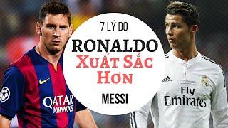 7 Lý Do Ronaldo Xuất Sắc Hơn Đại Kình Địch Messi | BÍ ẨN THẾ KỶ