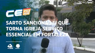 Sarto sanciona lei que torna igreja serviço essencial em Fortaleza