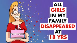 All The Girls In My Family Disappear At 18