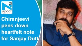 Chiranjeevi pens down heartfelt note for Sanjay Dutt..