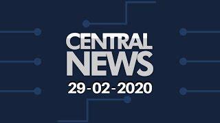 Central News 29/02/2020