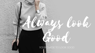 How to always look good and dress well!!