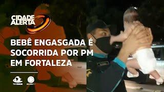 Policial militar salva bebê engasgada em Fortaleza