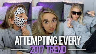 ATTEMPTING EVERY 2017 TREND