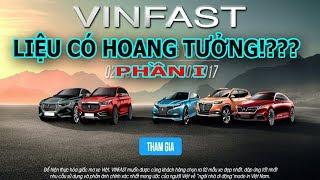 Hãng Xe ô tô VINFAST của VINGROUP liệu có ả.o gi.ác!!!???PHẦN 1