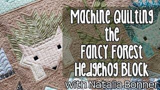 Fancy Forest Quilt - Hedgehog Block - Machine Quilting by Natalia Bonner