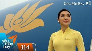 VLOG #114: ƯỚC MƠ BAY #1: Đường đến nghề tiếp viên hàng không   Yêu Máy Bay
