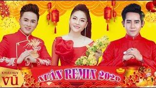 Xuân Remix Cực Hay 2020    Khưu Huy Vũ & Saka Trương Tuyền - Đinh Kiến Phong