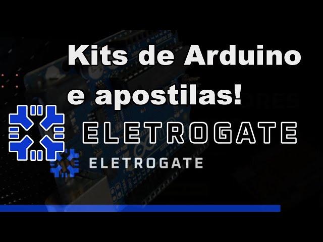 PRINCIPAIS CARACTERÍSTICAS DOS KITS DE ARDUINO ELETROGATE!