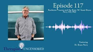 TU117: Resilience Trauma and the Brain W/ Guest Bruce Perry MD, PhD