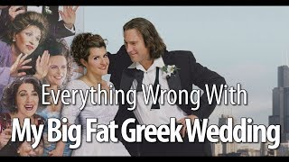 Everything Wrong With  My Big Fat Greek Wedding